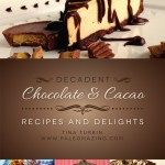 Decadent Chocolate and Cacao Recipes and Delights